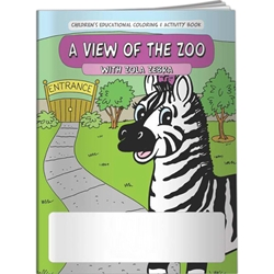 A View of the Zoo with Zola Zebra Coloring Book A View of the Zoo with Zola Zebra Coloring Book, BetterLifeLine, BetterLife, Education, Educational, information, Informational, Wellness, Guide, Brochure, Paper, Low-cost, Low-Price, Cheap, Instruction, Instructional, Booklet, Small, Reference, Interactive, Learn, Learning, Read, Reading, Health, Well-Being, Living, Awareness, ColoringBook, ActivityBook, Activity, Crayon, Maze, Word, Search, Scramble, Entertain, Educate, Activities, Schools, Lessons, Kid, Child, Children, Story, Storyline, Stories, Animals, Giraffe, Monkey, Lion, Tiger, Preschool, Grade School, Elementary, Imprinted, Personalized, Promotional, with name on it, Giveaway,