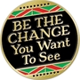 Be the Change You Want to See Lapel Pin. black history month Lapel Pins, Pins, Martin Luther King Jr Pin, button, Black History Month Button, Black History Month decorations, Black History Month theme decorations, promotional items, black history month giveaways,