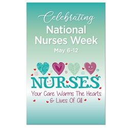 """Celebrating National Nurses Week with Nurses: Your Care Warms The Hearts & Lives Of All Theme 11 x 17"" Posters (Sold in Packs of 10) Nurses, Nursing, Week, Theme, Posters, Poster, Celebration Poster, Appreciation Day, Recognition Theme Poster,"