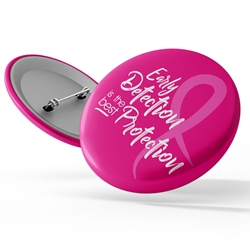 Early Detection is the Best Protection Button | Breast Cancer Awareness Promotional Items | Care Promotions