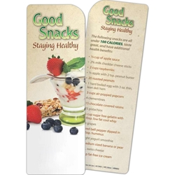 Good Snacks: Staying Healthy Bookmark Good Snacks: Staying Healthy Bookmark, BetterLifeLine, BetterLife, Education, Educational, information, Informational, Wellness, Guide, Brochure, Paper, Low-cost, Low-Price, Cheap, Instruction, Instructional, Booklet, Small, Reference, Interactive, Learn, Learning, Read, Reading, Health, Well-Being, Living, Awareness, Book, Mark, Tab, Marker, Bookmarker, Page holder, Placeholder, Place, Holder, Card, 2-side, 2-sided, Page, Family, Household, House, Group, Home, Unit, Parents, Children, Kids, Food, Nutrition, Diet, Eating, Body, Snack, Meal, Eat, Sugar, Fat, Calories, Carbs, Carbohydrate, Weight, Obesity, Imprinted, Personalized, Promotional, with name on it, Giveaway,