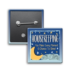 """Housekeeping: You Make Every Moment A Chance To Shine"" Button (Pack of 25)  Housekeeping, Week, Housekeepers, Theme, Housekeepers theme Button, Square Button, Campaign Button, Safety Pin Button, Full Color Button, Button"
