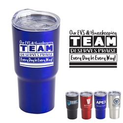 Our EVS & Housekeeping TEAM Deserves Praise Every Day in Every Way! Belmont 20 oz. Vacuum Insulated Stainless Steel Travel Tumbler  Vacuum Sealed Tumbler, Vacuum Top Tumbler, Imprinted Vacuum Sealed Tumblers, Stainless Steel Vacuum Sealed Tumblers, Care Promotions,