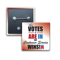 The Votes Are In...Our Customer Service Wins! Square Button  Square Button, Campaign Button, Safety Pin Button, Full Color Button, Button