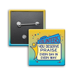 """Volunteers: You Deserve Praise Every Day in Every Way"" Square Buttons (Sold in Packs of 25)   Volunteer Recognition, Volunteer, Appreciation, Square Button, Campaign Button, Safety Pin Button, Full Color Button, Button"