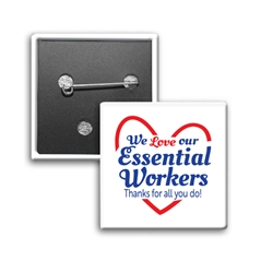"""We Love Our Essential Workers, Thanks For All You Do!"" Square Buttons (Sold in Packs of 25)    Essential Worker, Appreciation, Square, Button, Campaign Button, Safety Pin Button, Full Color Button, Button"