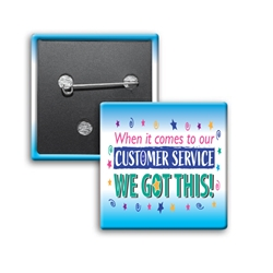 """When it Comes To Our Customer Service...WE GOT THIS! Button (Pack of 25)   Customer Service, Week, CSRs, Theme, Button, Square Button, Campaign Button, Safety Pin Button, Full Color Button, Button"