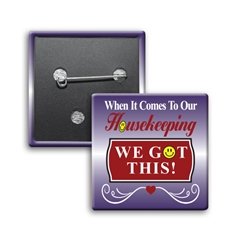 """When it Comes To Our Housekeeping...WE GOT THIS! Button (Pack of 25)  Housekeeping, Week, Housekeepers, Theme, Housekeepers theme Button, Square Button, Campaign Button, Safety Pin Button, Full Color Button, Button"