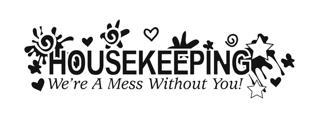 Housekeeping: Were a Mess Without You!